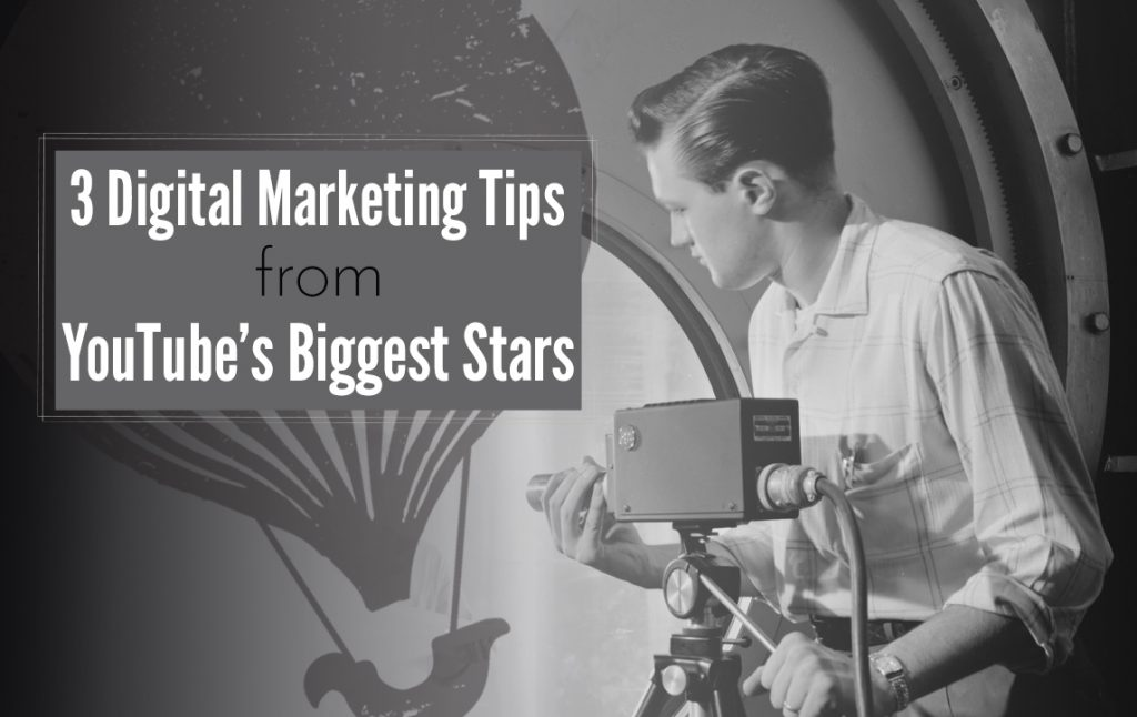 Digital Marketing Tips from YouTube's Greatest Stars